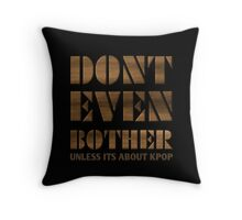 DONT BOTHER - BLACK Throw Pillow