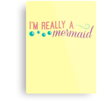 I'm really a mermaid - pink Metal Print