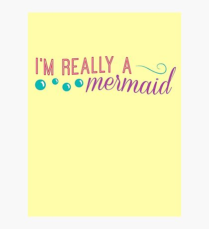 I'm really a mermaid - pink Photographic Print
