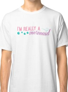 I'm really a mermaid - pink Classic T-Shirt