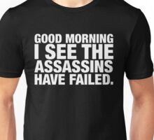 Good Morning I See The Assassins Have Failed Unisex T-Shirt