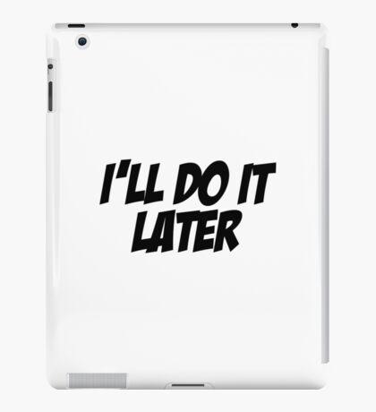 I'll Do It Later iPad Case/Skin