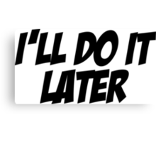 I'll Do It Later Canvas Print