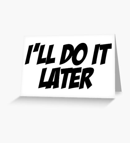 I'll Do It Later Greeting Card