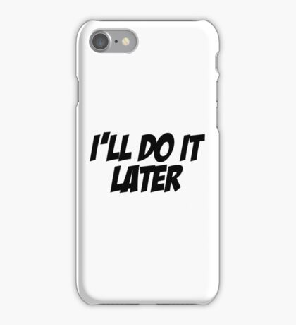 I'll Do It Later iPhone Case/Skin