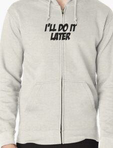 I'll Do It Later Zipped Hoodie