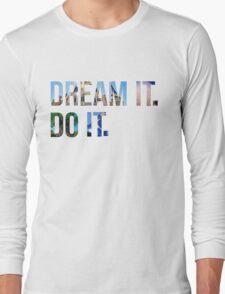 Dream It. Do it. Long Sleeve T-Shirt