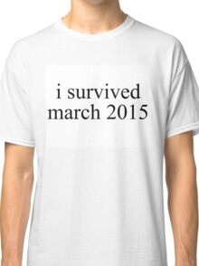 i survived march 2015 Classic T-Shirt