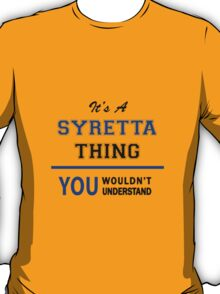 It's a SYRETTA thing, you wouldn't understand !! T-Shirt