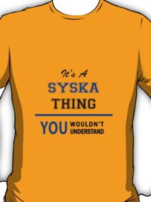 It's a SYSKA thing, you wouldn't understand !! T-Shirt