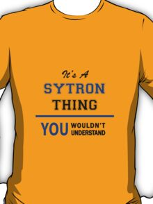 It's a SYTRON thing, you wouldn't understand !! T-Shirt
