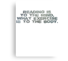 Reading is to the mind, what exercise is to the body Canvas Print