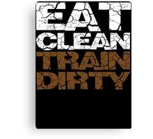Eat clean Train dirty Canvas Print