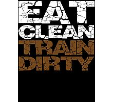 Eat clean Train dirty Photographic Print
