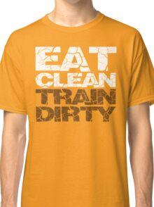 Eat clean Train dirty Classic T-Shirt
