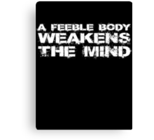 A feeble body weakens the mind Canvas Print