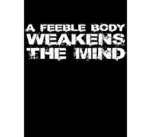 A feeble body weakens the mind Photographic Print