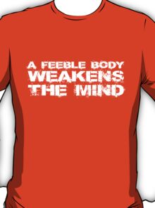 A feeble body weakens the mind T-Shirt