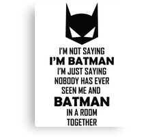 I Am Not Saying I Am Batman.... Canvas Print