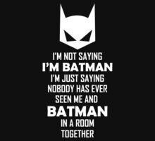 I Am Not Saying I Am Batman.... by rtecollection