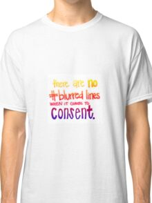 No blurred lines in consent Classic T-Shirt