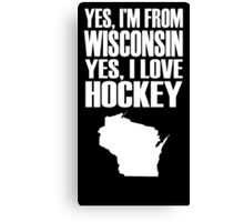 yes i'm from wisconsin yes i love hockey Canvas Print