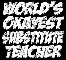 world's okayest substitute teacher by teeshoppy