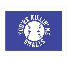 You're Killin' Me Smalls Art Print