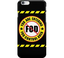 You Are Entering A FOD Control Area iPhone Case/Skin