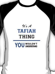 It's a TAFIAH thing, you wouldn't understand !! T-Shirt