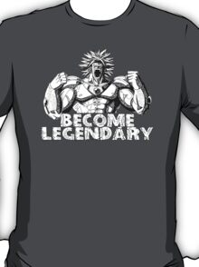 BECOME LEGENDARY-  BROLY T-Shirt