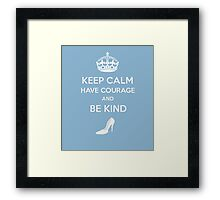 Keep Calm Have Courage Be Kind Framed Print