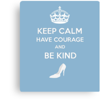 Keep Calm Have Courage Be Kind Canvas Print
