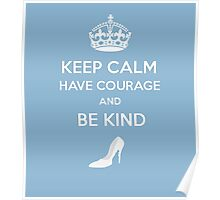 Keep Calm Have Courage Be Kind Poster