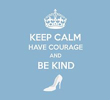 Keep Calm Have Courage Be Kind by Jay Heida