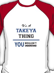 It's a TAKEYA thing, you wouldn't understand !! T-Shirt