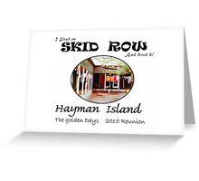 Hayman Island 2015 reunion T. I lived on SKID ROW and loved it! Greeting Card