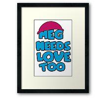 Meg Needs Love Too Framed Print