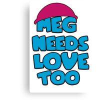 Meg Needs Love Too Canvas Print
