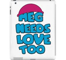 Meg Needs Love Too iPad Case/Skin