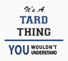 It's a TARD thing, you wouldn't understand !! by thinging