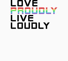 love proudly live loudly Unisex T-Shirt