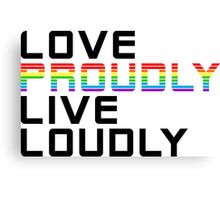 love proudly live loudly Canvas Print