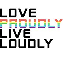 love proudly live loudly Photographic Print