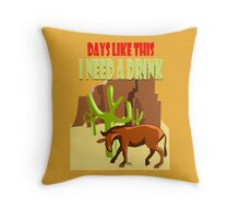 Days like this I Need a  Drink Throw Pillow