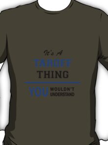 It's a TAROFF thing, you wouldn't understand !! T-Shirt