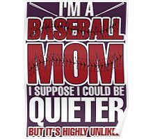 I'm A Baseball Mom I Suppose I Could Be Quieter But It's Highly Unlikely Poster