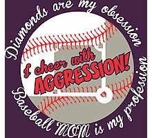 Diamonds Are My Obsession I Cheer With Aggression Baseball Mom Is My Profession Photographic Print