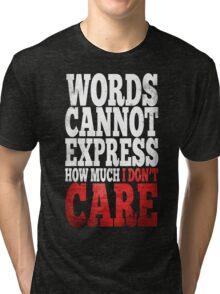 I Don't Care Tri-blend T-Shirt
