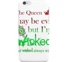 Once Upon A Time - The Queen May Be Evil But I'm Wicked And Wicked Always Wins iPhone Case/Skin